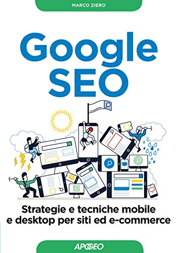 Google SEO: strategie e tecniche mobile e desktop per siti ed e-commerce (Web marketing)